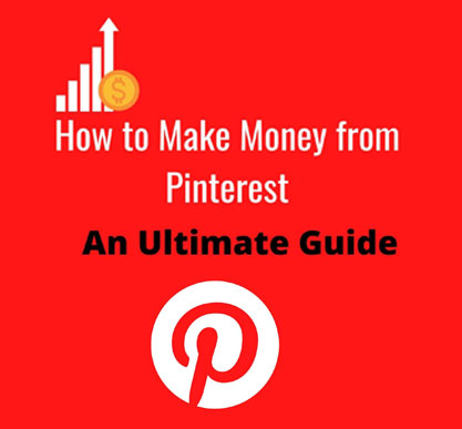 How to Make Money from Pinterest –An Ultimate Guide